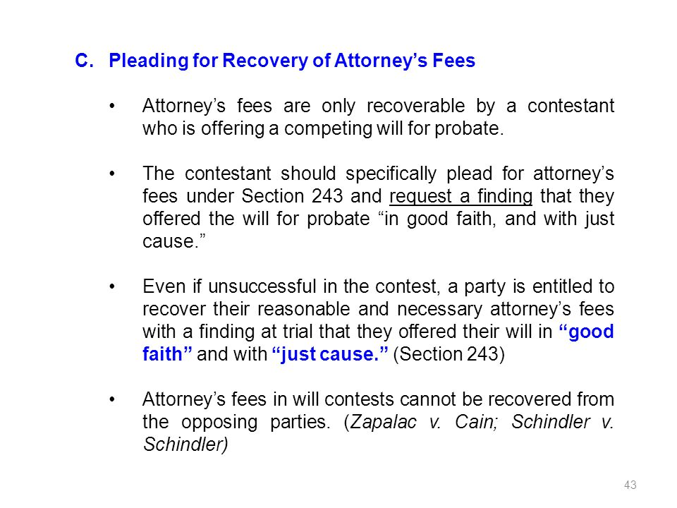 C.Pleading for Recovery of Attorneys Fees Attorneys fees are only recoverable by a contestant who is offering a competing will for probate. The contes