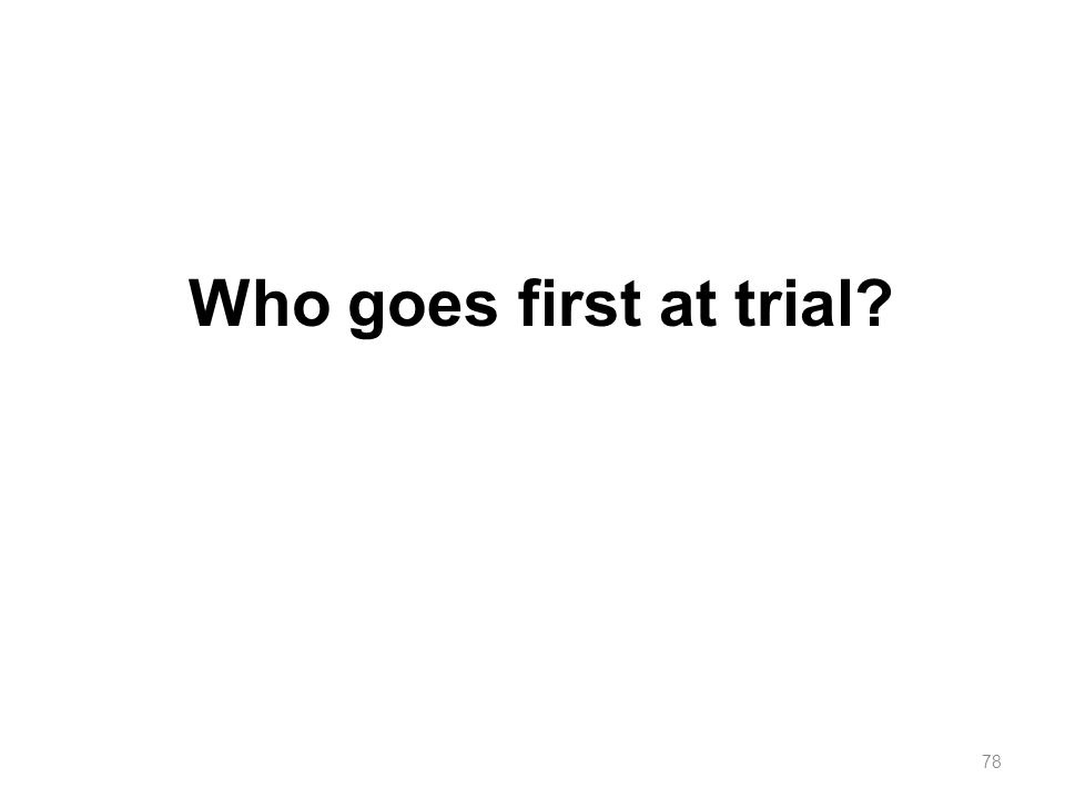Who goes first at trial? 78
