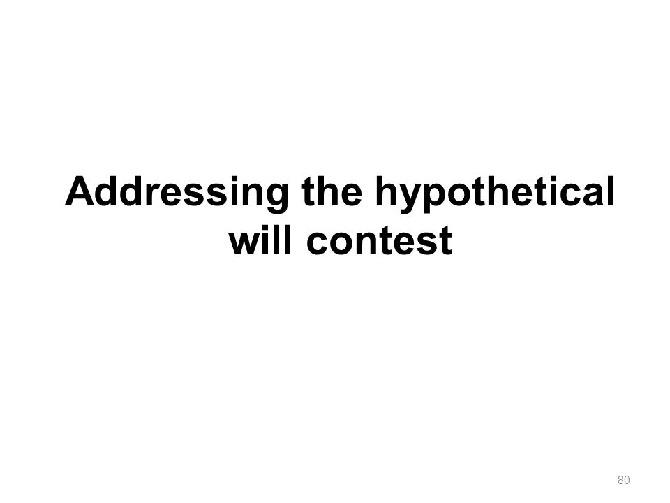 Addressing the hypothetical will contest 80