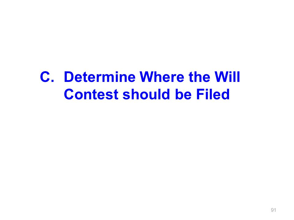 C.Determine Where the Will Contest should be Filed 91