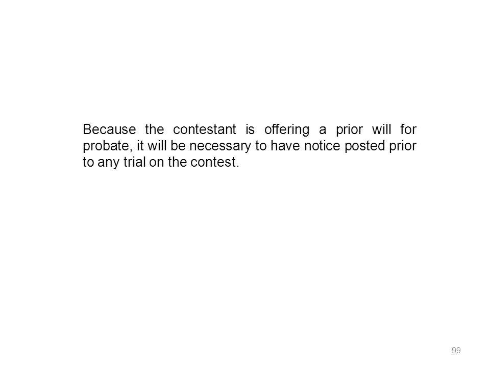 Because the contestant is offering a prior will for probate, it will be necessary to have notice posted prior to any trial on the contest. 99