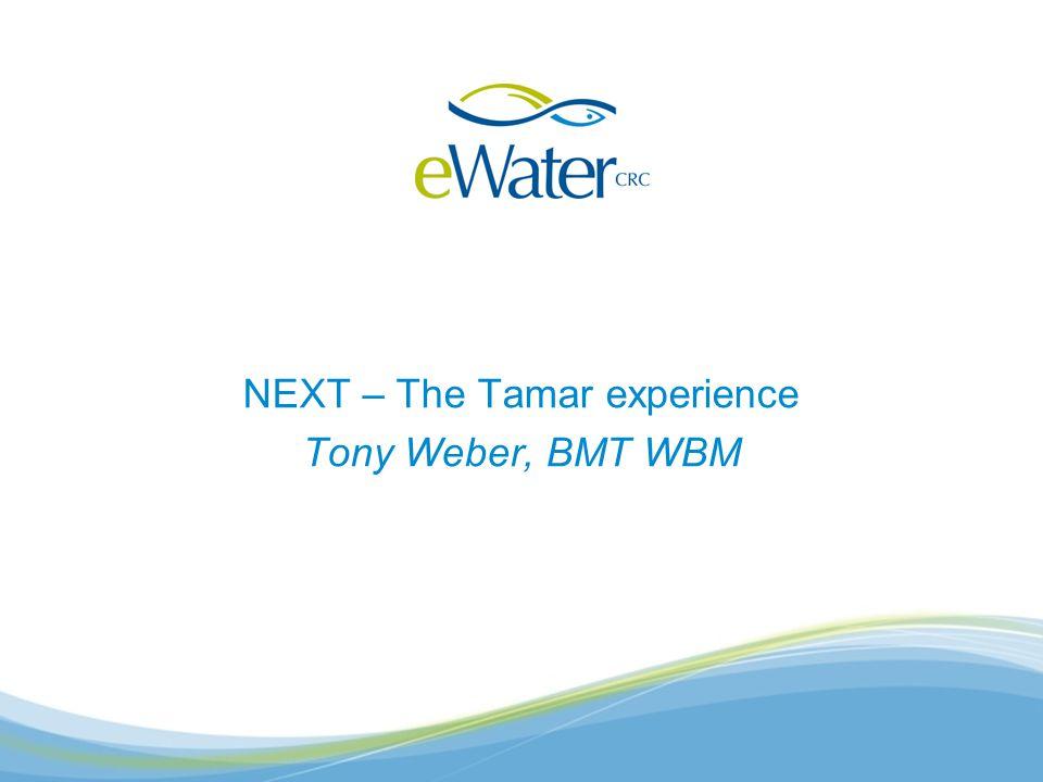 NEXT – The Tamar experience Tony Weber, BMT WBM