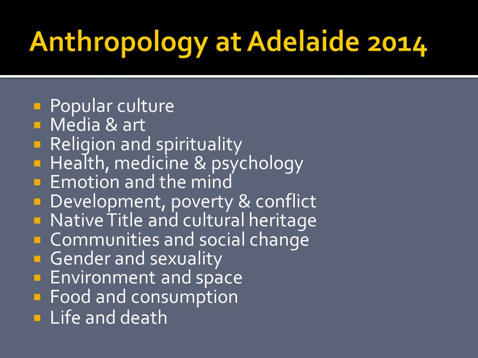 Popular culture Media & art Religion and spirituality Health, medicine & psychology Emotion and the mind Development, poverty & conflict Native Title and cultural heritage Communities and social change Gender and sexuality Environment and space Food and consumption Life and death