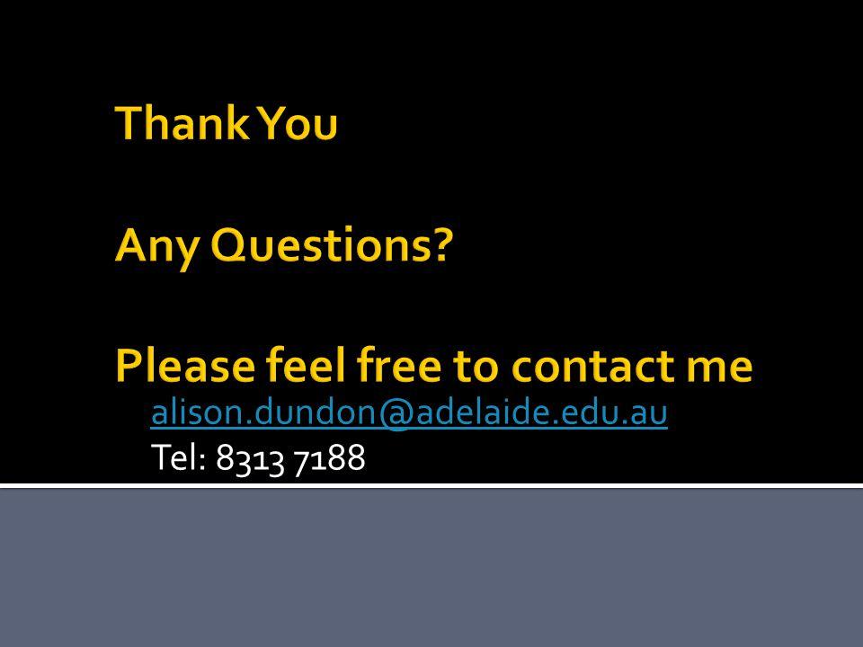 alison.dundon@adelaide.edu.au Tel: 8313 7188