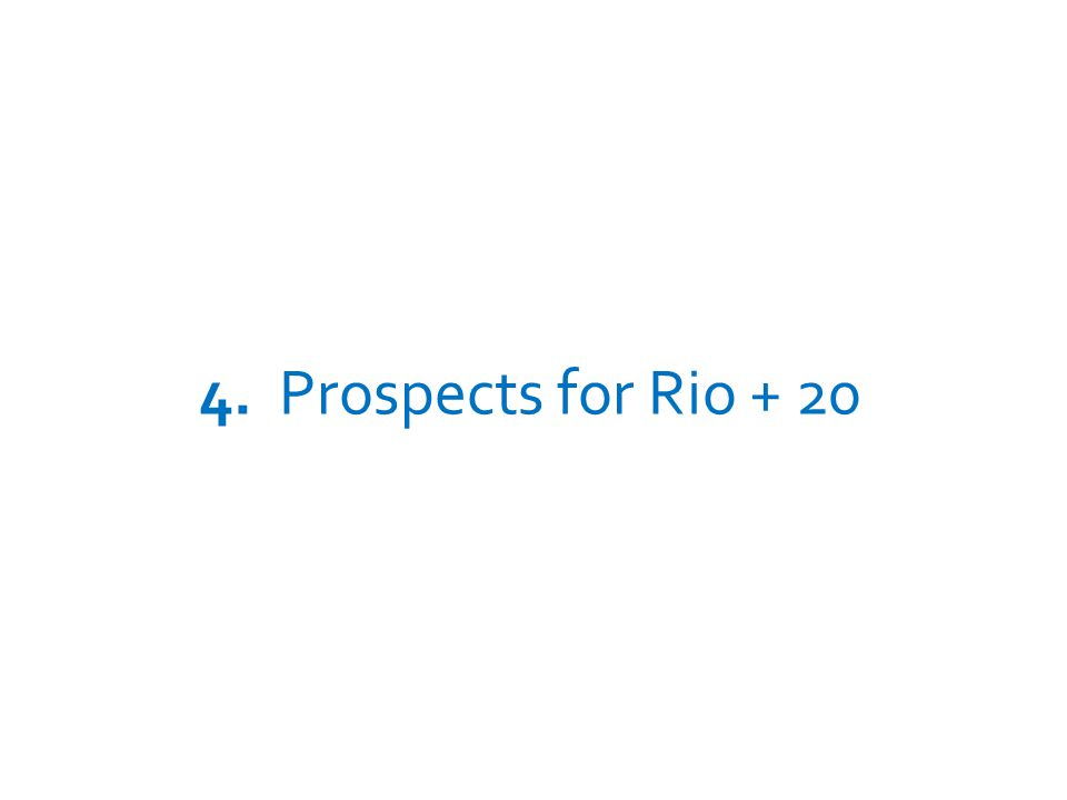 4. Prospects for Rio + 20 UNEP – GREEN ECONOMY INITIATIVE