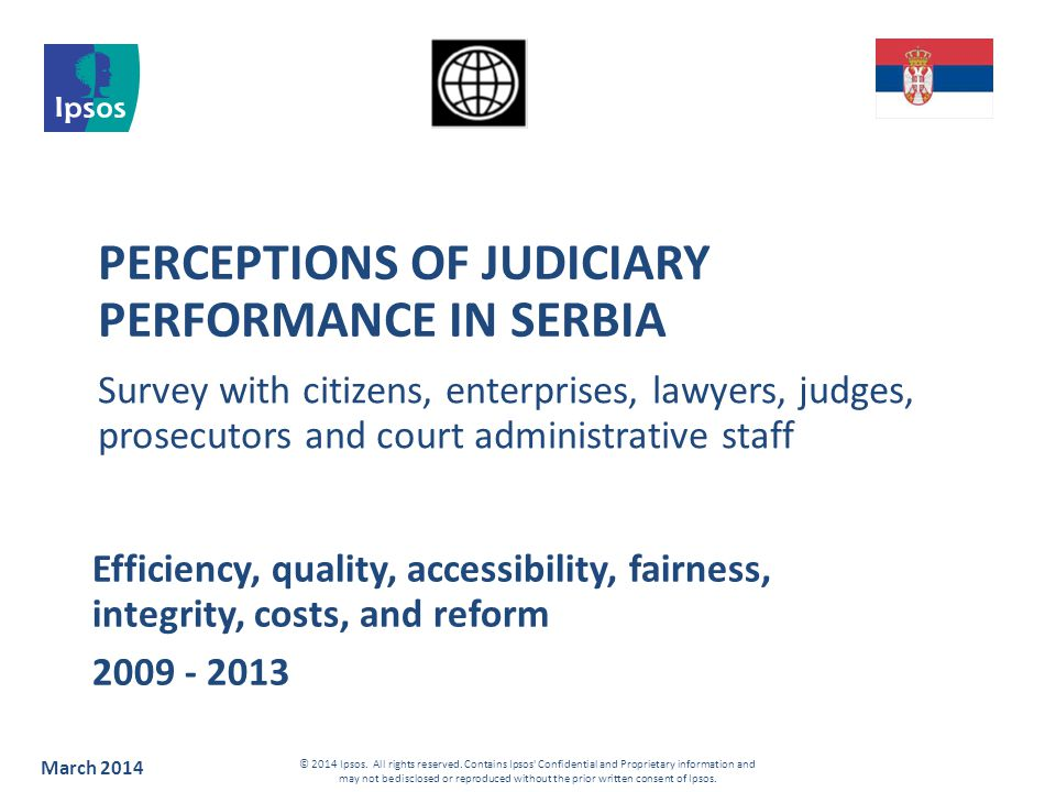 PERCEPTIONS OF JUDICIARY PERFORMANCE IN SERBIA Survey with citizens, enterprises, lawyers, judges, prosecutors and court administrative staff March 20