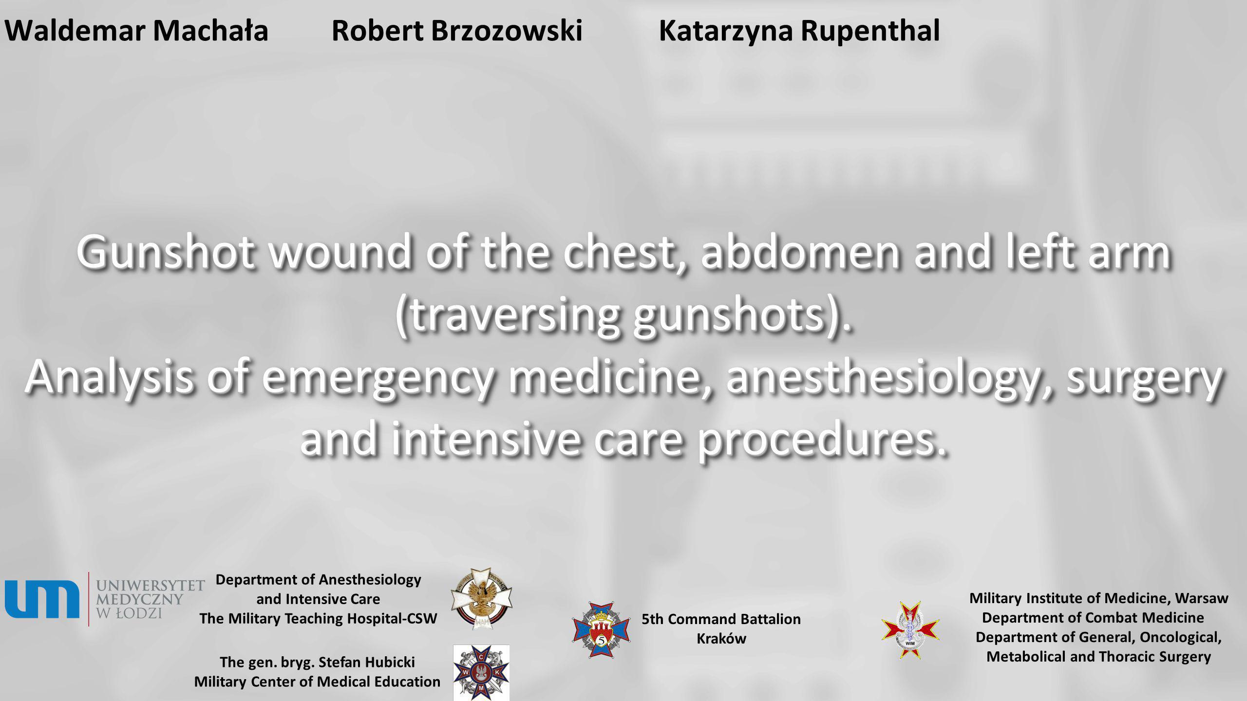 Waldemar MachałaRobert BrzozowskiKatarzyna Rupenthal Gunshot wound of the chest, abdomen and left arm (traversing gunshots). Analysis of emergency med