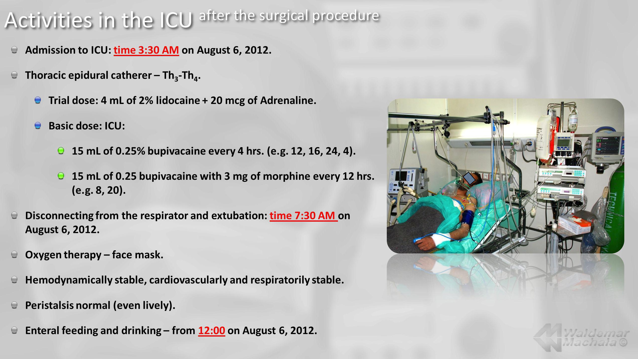 Admission to ICU: time 3:30 AM on August 6, 2012. Thoracic epidural catherer – Th 3 -Th 4. Trial dose: 4 mL of 2% lidocaine + 20 mcg of Adrenaline. Ba