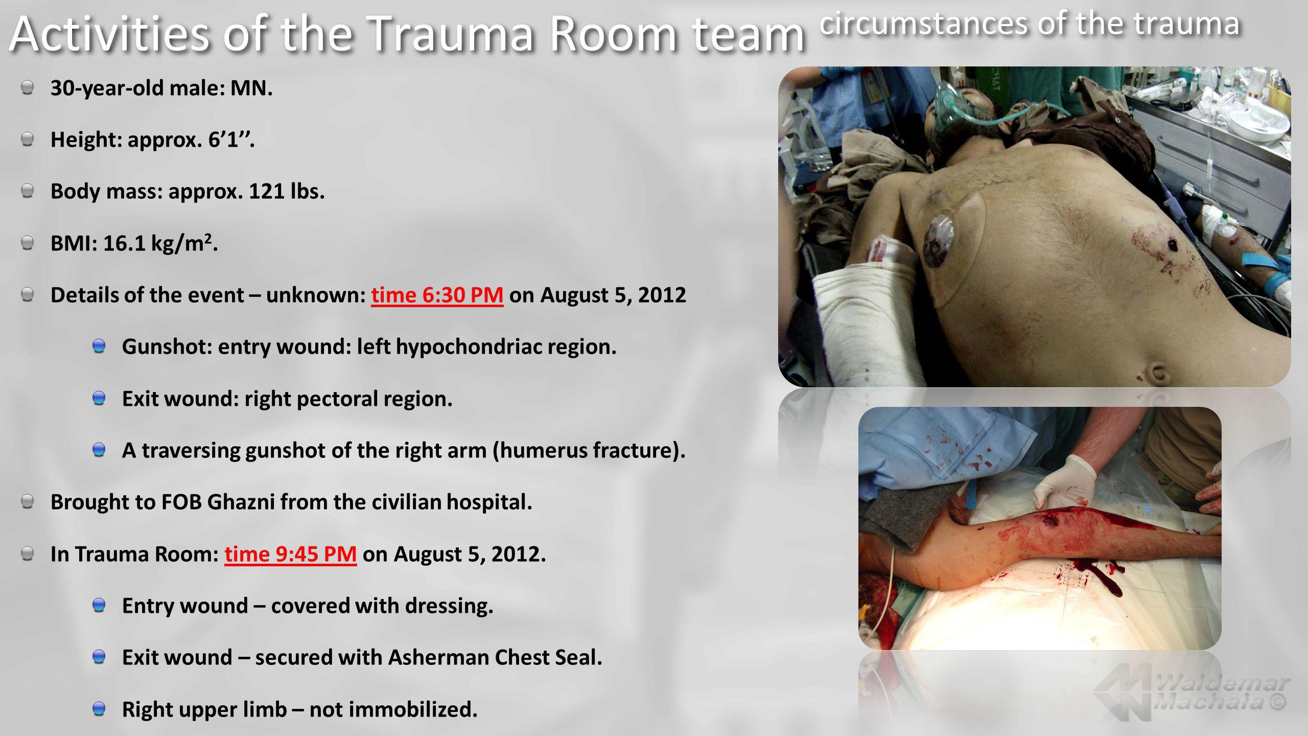 Activities of the Trauma Room team circumstances of the trauma 30-year-old male: MN. Height: approx. 61. Body mass: approx. 121 lbs. BMI: 16.1 kg/m 2.