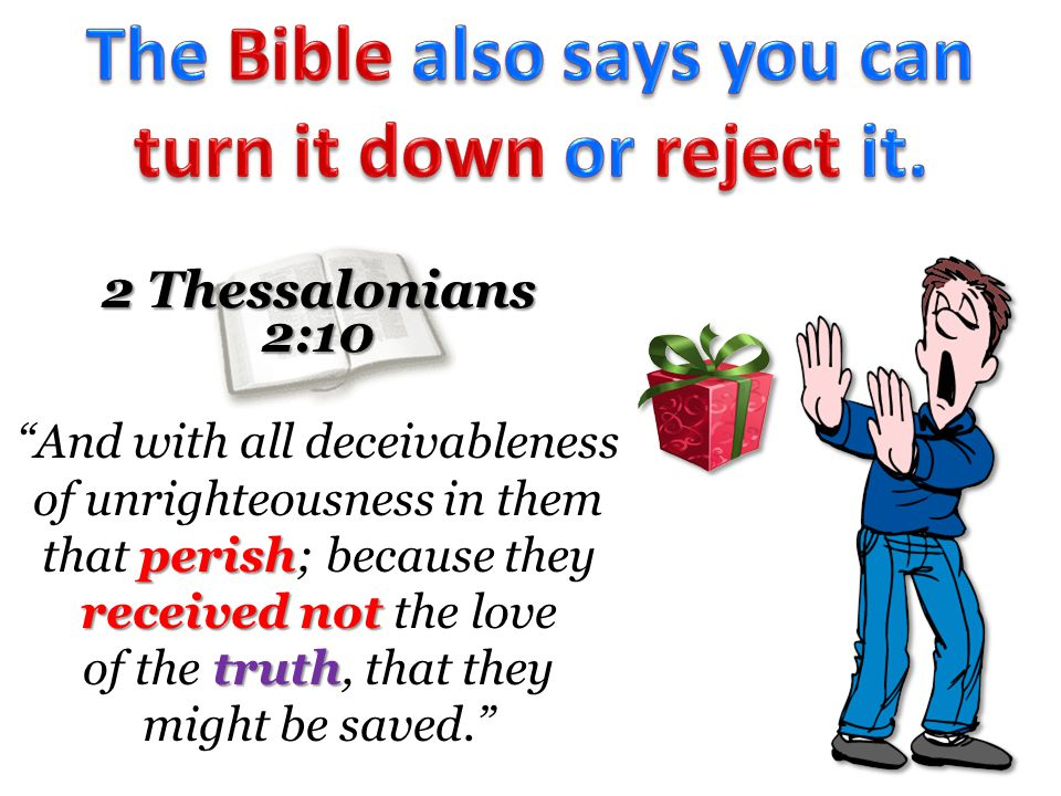 2 Thessalonians 2:10 perish received not And with all deceivableness of unrighteousness in them that perish; because they received not the love truth of the truth, that they might be saved.