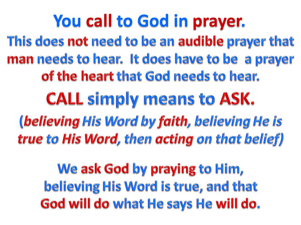 You call to God in prayer.