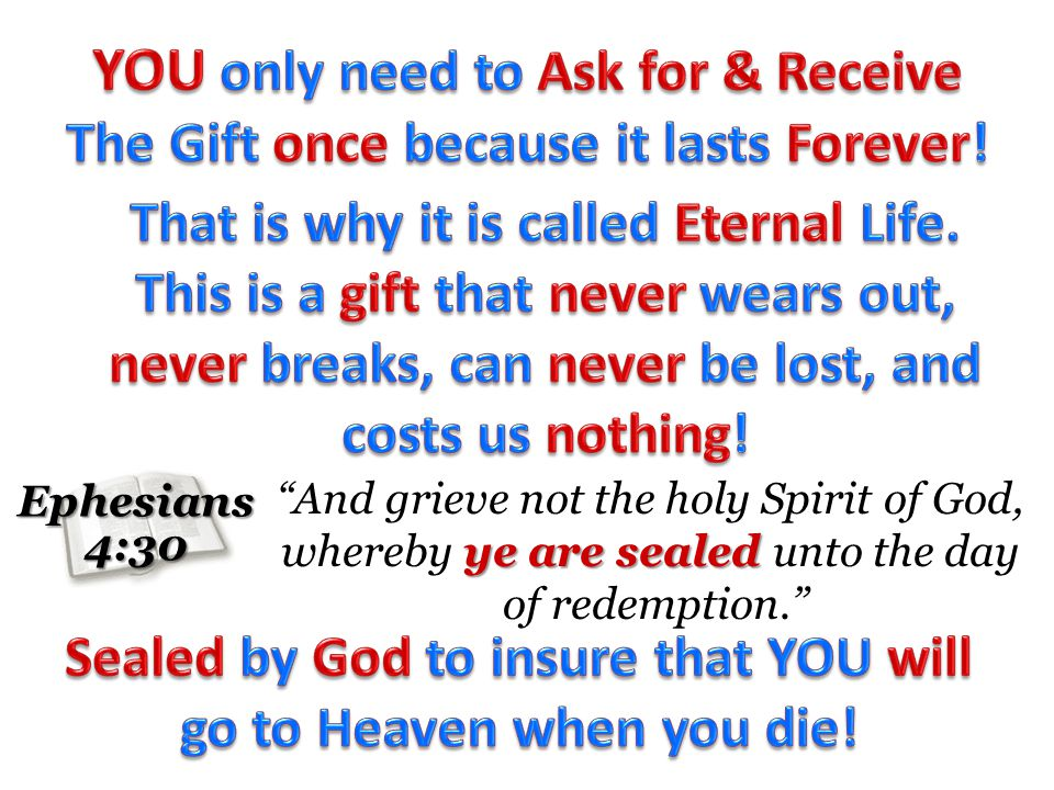 Ephesians4:30 ye are sealed And grieve not the holy Spirit of God, whereby ye are sealed unto the day of redemption.