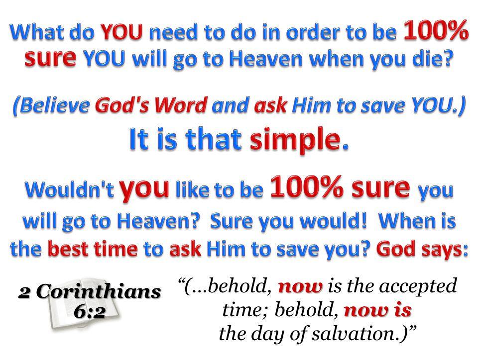 2 Corinthians 6:2 now now is (…behold, now is the accepted time; behold, now is the day of salvation.)