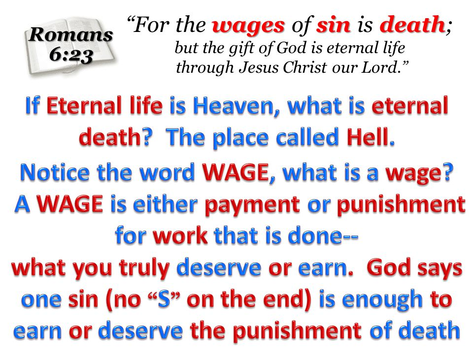 Romans6:23 wages sin death For the wages of sin is death; but the gift of God is eternal life through Jesus Christ our Lord.