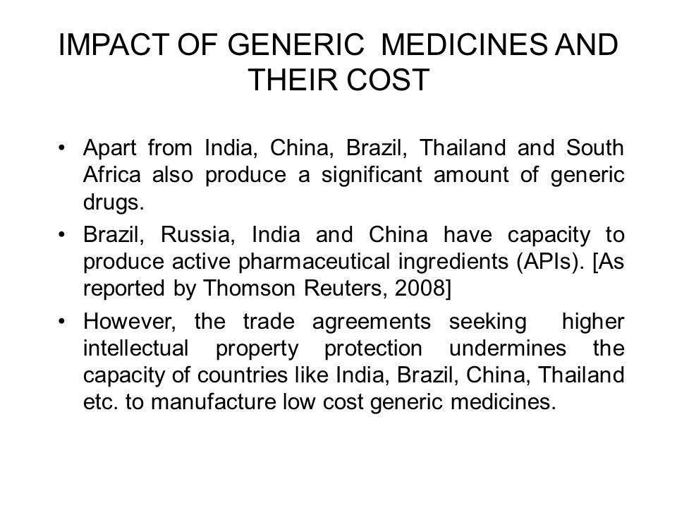 IMPACT OF GENERIC MEDICINES AND THEIR COST Apart from India, China, Brazil, Thailand and South Africa also produce a significant amount of generic dru