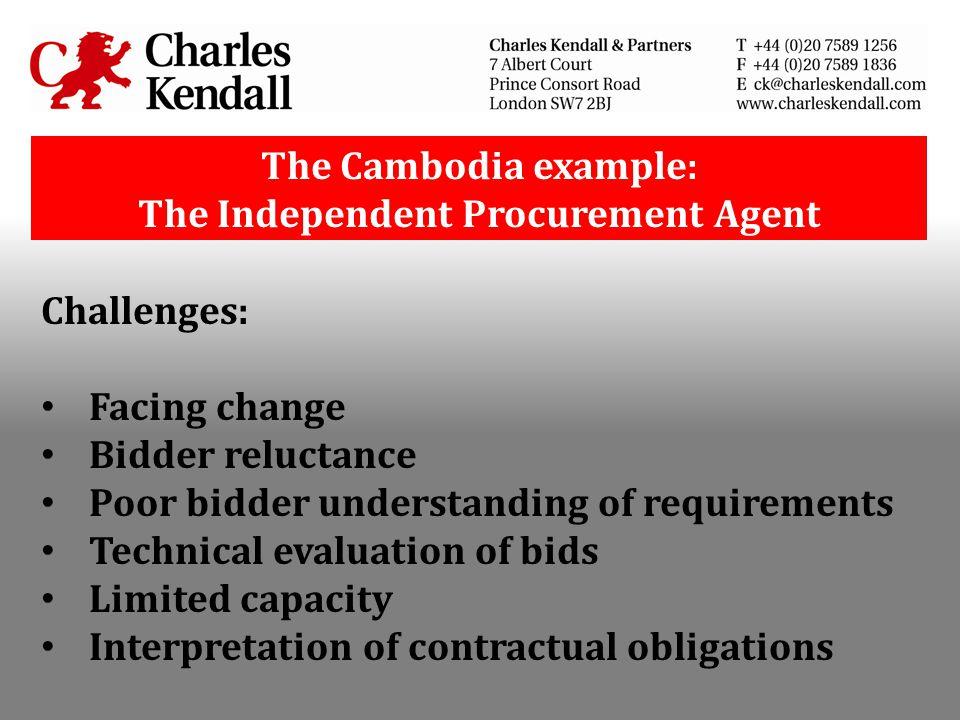 The Cambodia example: The Independent Procurement Agent Challenges: Facing change Bidder reluctance Poor bidder understanding of requirements Technica