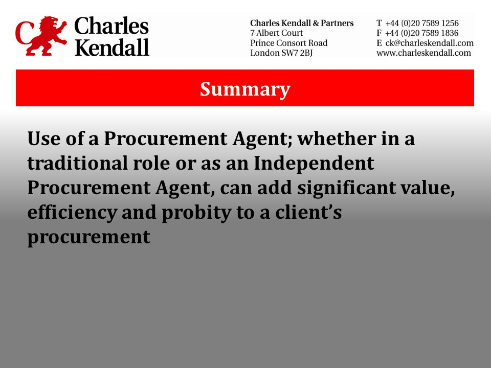 Summary Use of a Procurement Agent; whether in a traditional role or as an Independent Procurement Agent, can add significant value, efficiency and pr