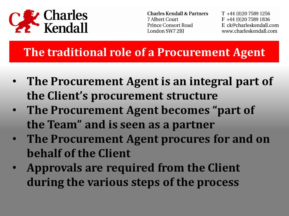 The traditional role of a Procurement Agent The Procurement Agent is an integral part of the Clients procurement structure The Procurement Agent becom