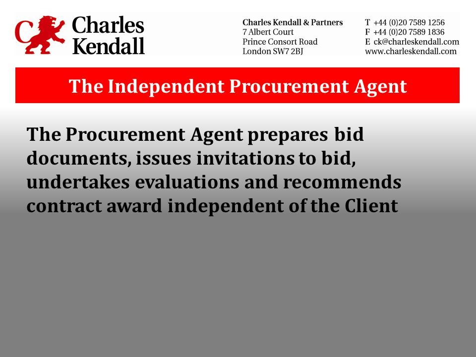 The Independent Procurement Agent The Procurement Agent prepares bid documents, issues invitations to bid, undertakes evaluations and recommends contr