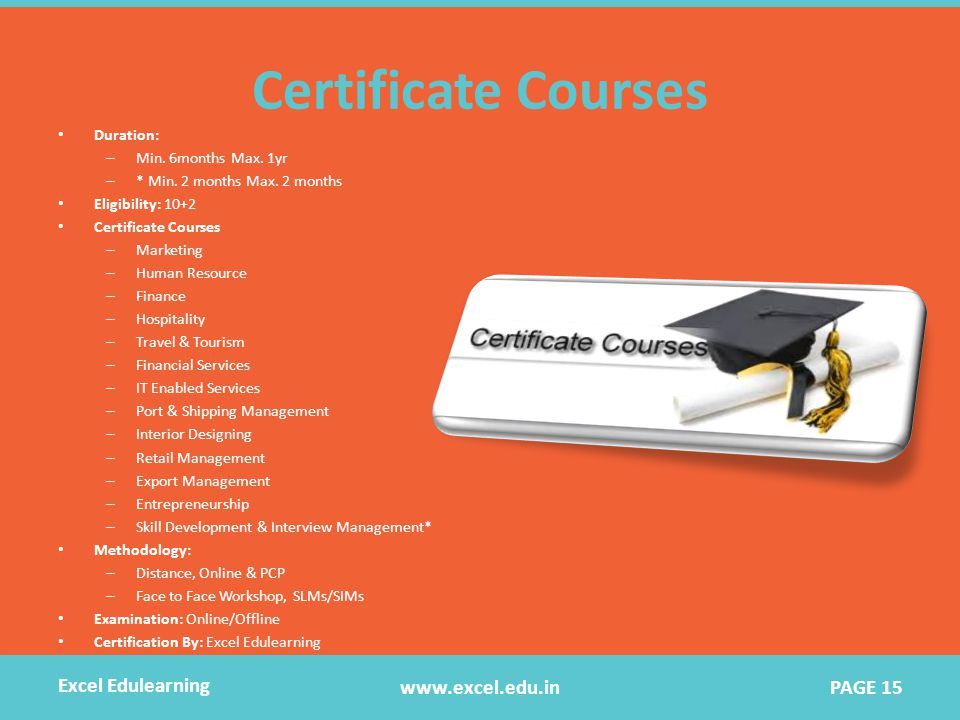 Certificate Courses Duration: – Min. 6months Max.
