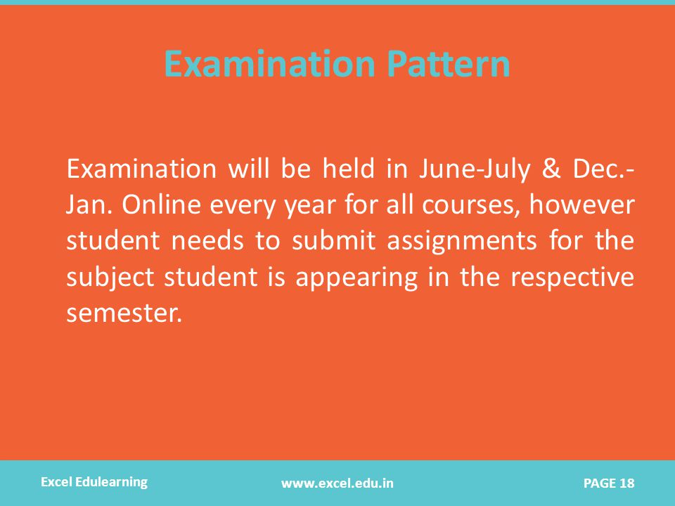 Examination Pattern Examination will be held in June-July & Dec.- Jan. Online every year for all courses, however student needs to submit assignments