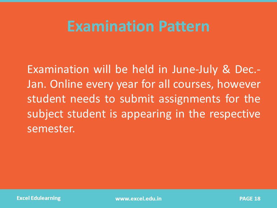Examination Pattern Examination will be held in June-July & Dec.- Jan.