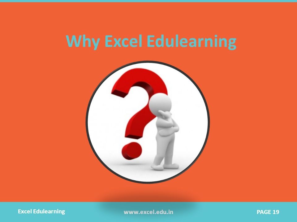 Why Excel Edulearning www.excel.edu.in Excel Edulearning PAGE 19