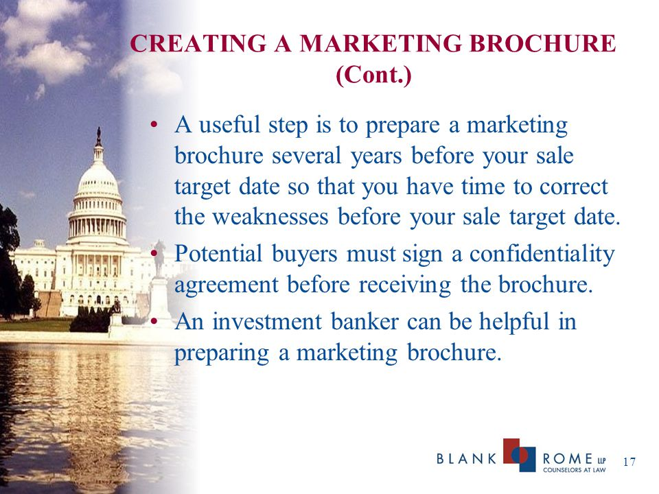 CREATING A MARKETING BROCHURE (Cont.) A useful step is to prepare a marketing brochure several years before your sale target date so that you have time to correct the weaknesses before your sale target date.