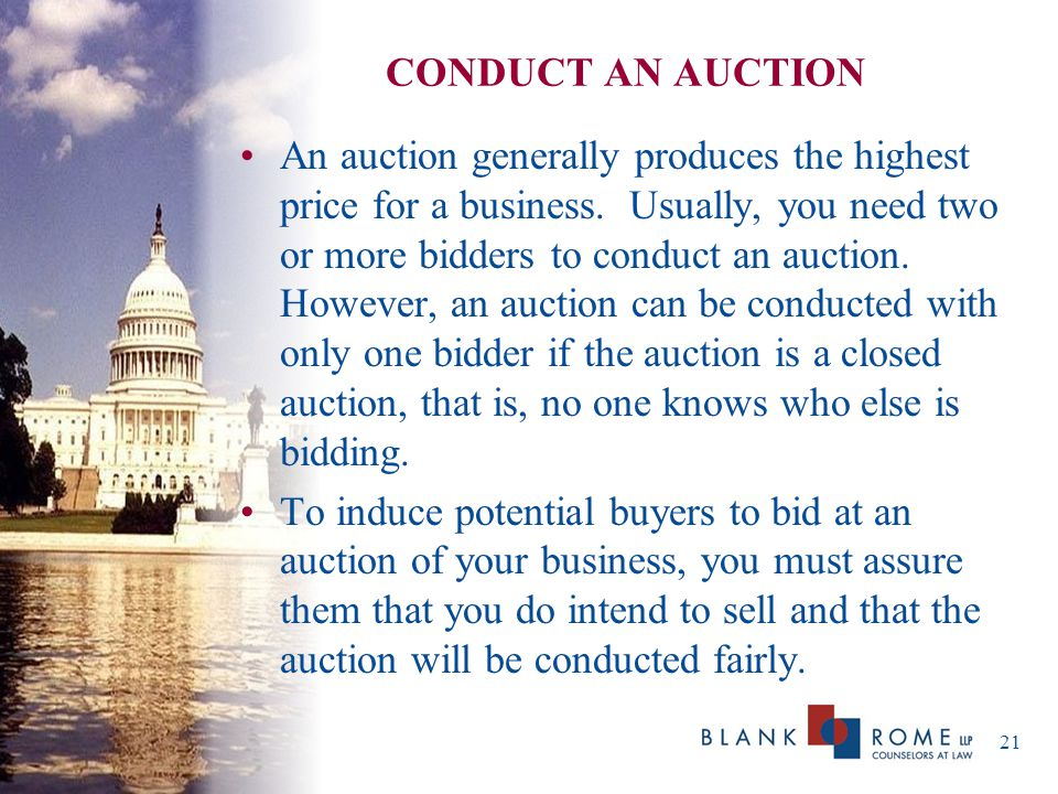 CONDUCT AN AUCTION An auction generally produces the highest price for a business.