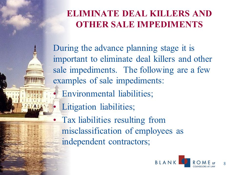 ELIMINATE DEAL KILLERS AND OTHER SALE IMPEDIMENTS During the advance planning stage it is important to eliminate deal killers and other sale impediments.