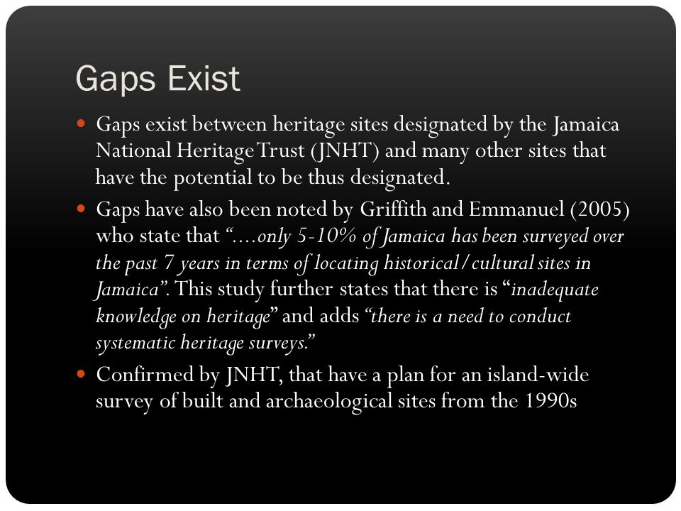 Gaps Exist Gaps exist between heritage sites designated by the Jamaica National Heritage Trust (JNHT) and many other sites that have the potential to be thus designated.
