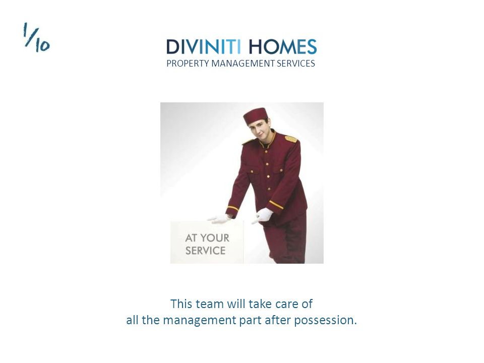 This team will take care of all the management part after possession. PROPERTY MANAGEMENT SERVICES