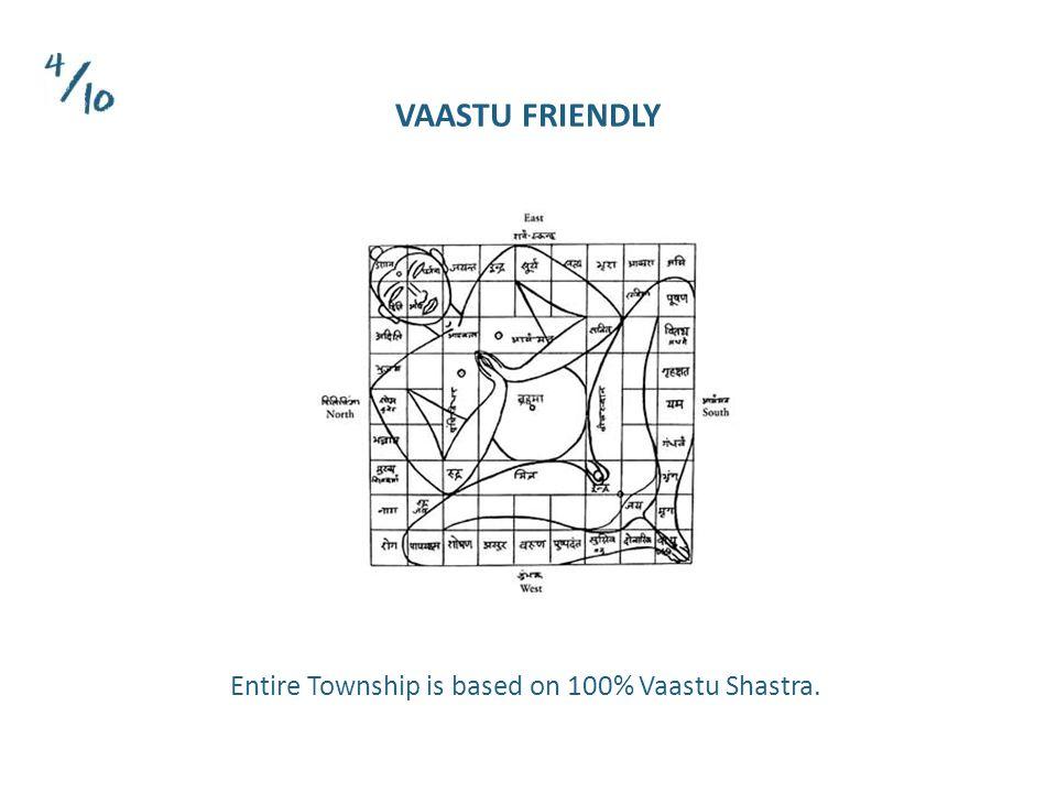 Entire Township is based on 100% Vaastu Shastra. VAASTU FRIENDLY