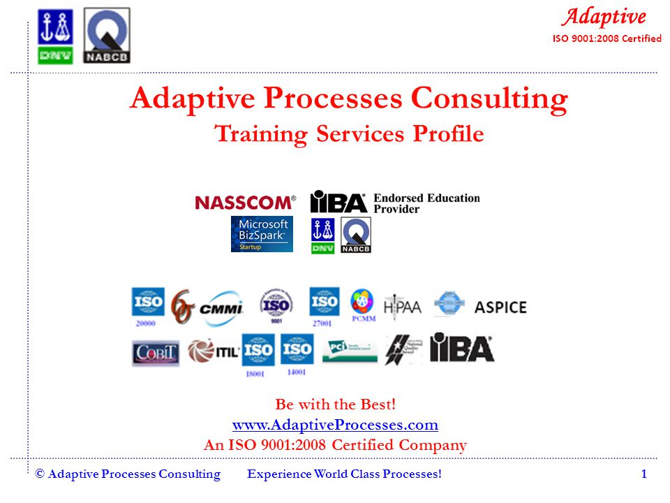 Quality Consulting © Adaptive Processes ConsultingExperience World Class Processes!1 Adaptive Processes Consulting Training Services Profile Be with the Best.