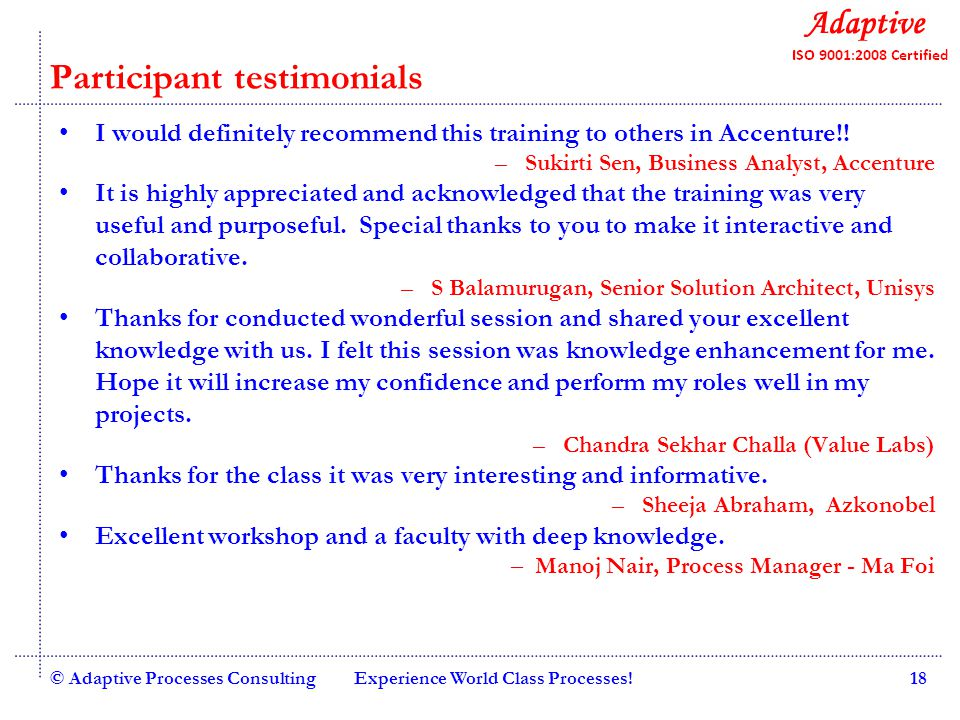 Quality Consulting © Adaptive Processes ConsultingExperience World Class Processes!18 Participant testimonials I would definitely recommend this training to others in Accenture!.