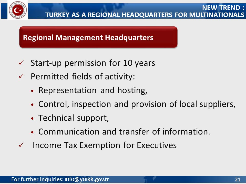 For further inquiries: info @ yoikk.gov.tr 21 Start-up permission for 10 years Permitted fields of activity: Representation and hosting, Control, insp