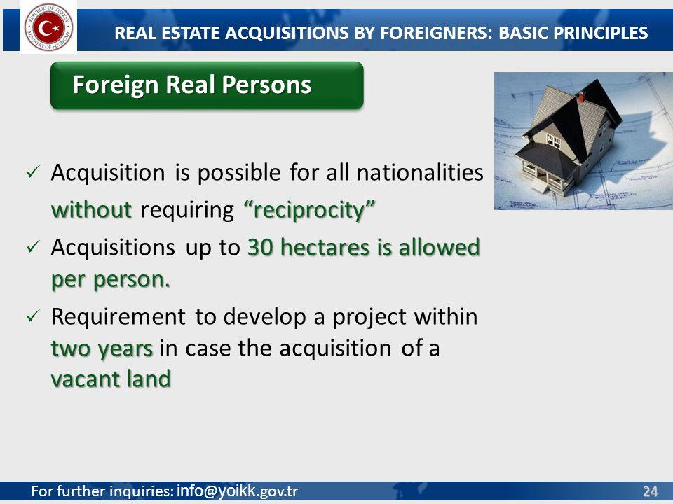 For further inquiries: info @ yoikk.gov.tr 24 Acquisition is possible for all nationalities without reciprocity without requiring reciprocity 30 hectares is allowed per person.