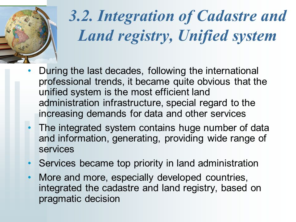3.2. Integration of Cadastre and Land registry, Unified system During the last decades, following the international professional trends, it became qui
