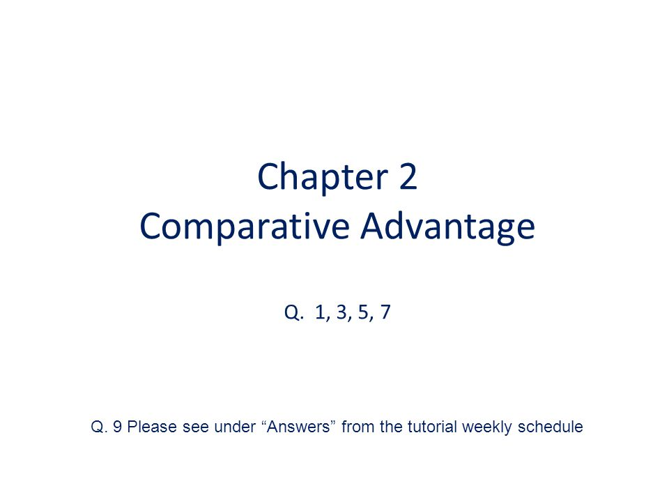 Chapter 2 Comparative Advantage Q. 1, 3, 5, 7 Q.