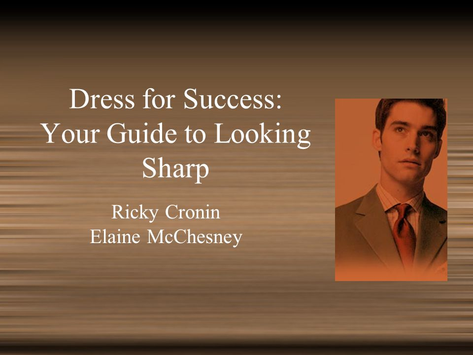 Dress for Success: Your Guide to Looking Sharp Ricky Cronin Elaine McChesney