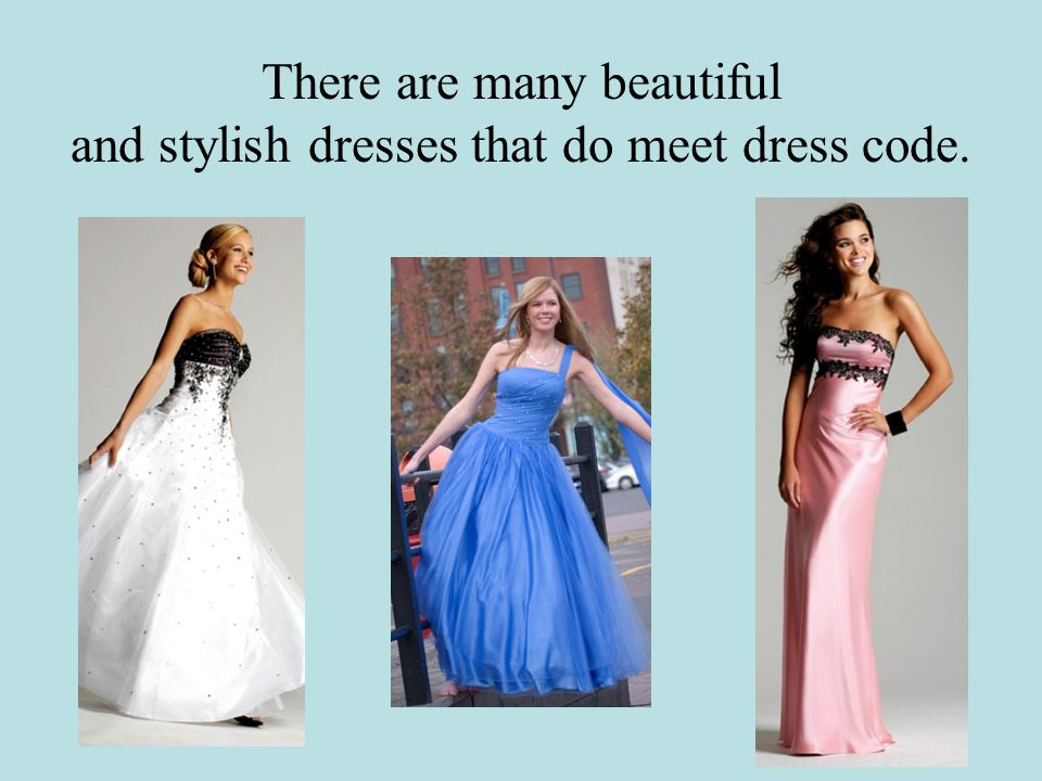 There are many beautiful and stylish dresses that do meet dress code.