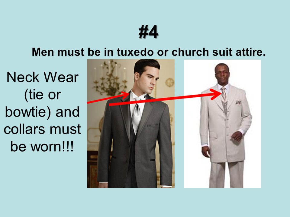 #4 Men must be in tuxedo or church suit attire. Neck Wear (tie or bowtie) and collars must be worn!!!