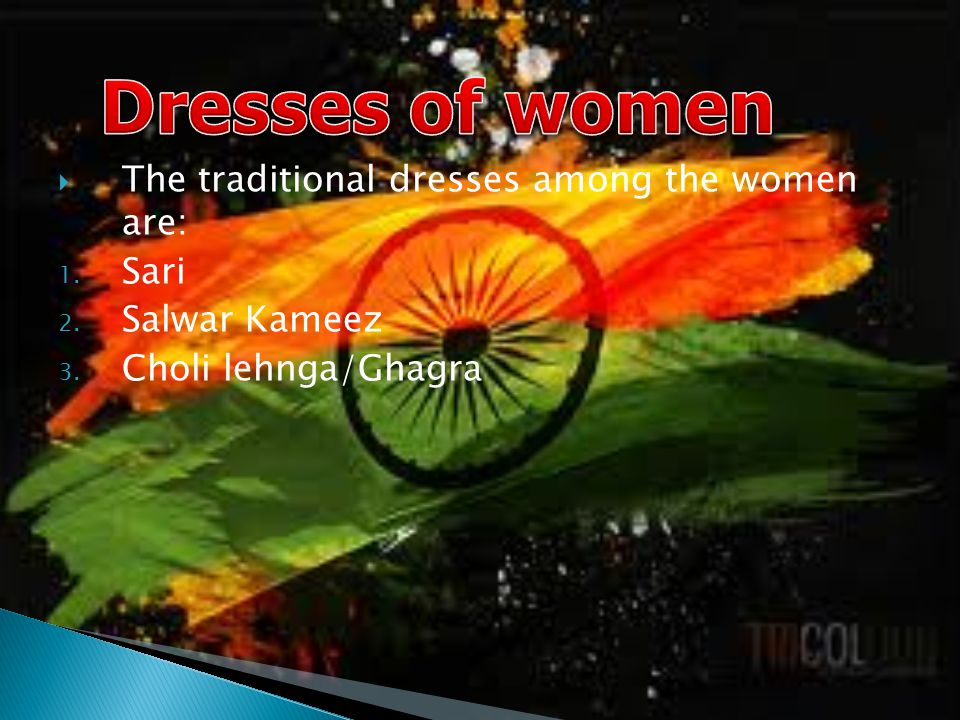 The traditional dresses among the women are: 1. Sari 2. Salwar Kameez 3. Choli lehnga/Ghagra