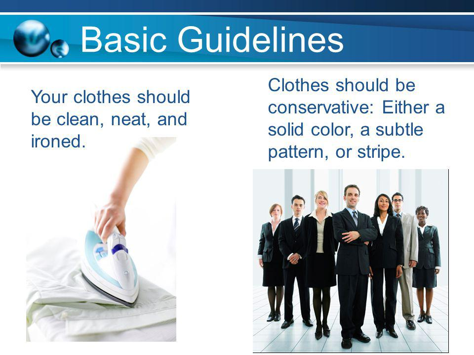 Basic Guidelines NEVER WEAR: Jeans, shorts, tennis shoes, or casual sandals.