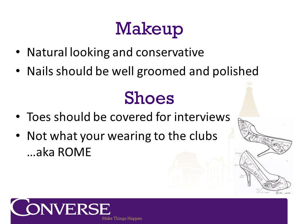 Makeup Natural looking and conservative Nails should be well groomed and polished Shoes Toes should be covered for interviews Not what your wearing to