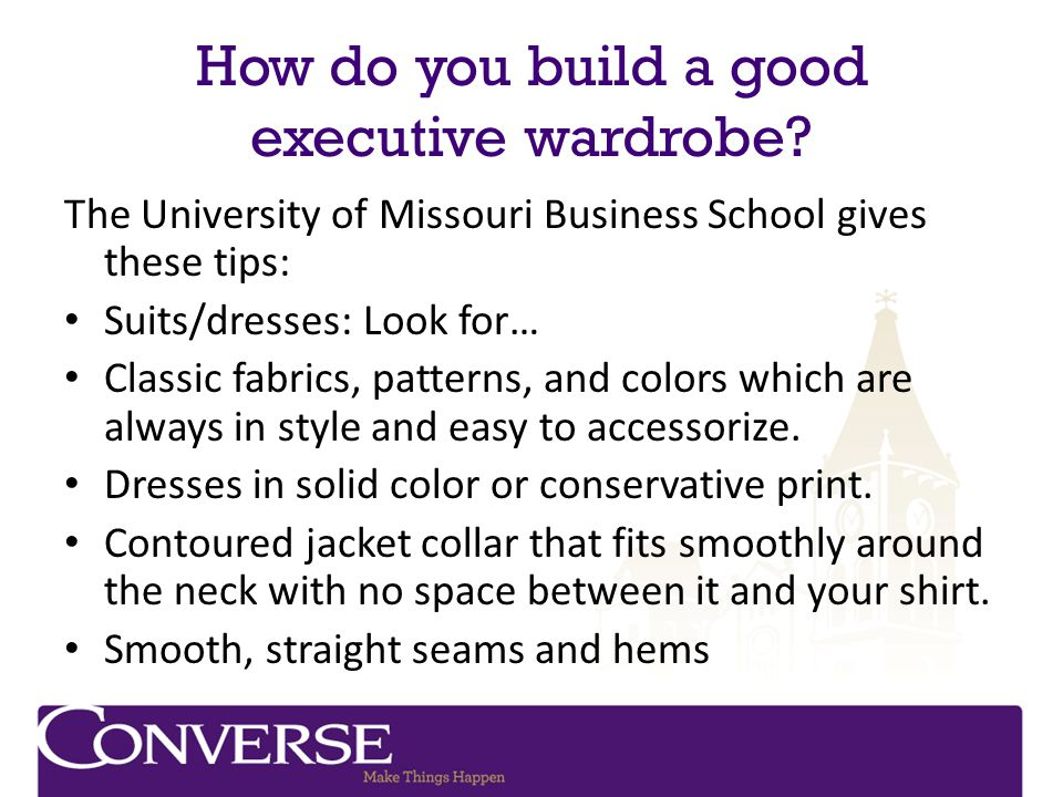 How do you build a good executive wardrobe? The University of Missouri Business School gives these tips: Suits/dresses: Look for… Classic fabrics, pat