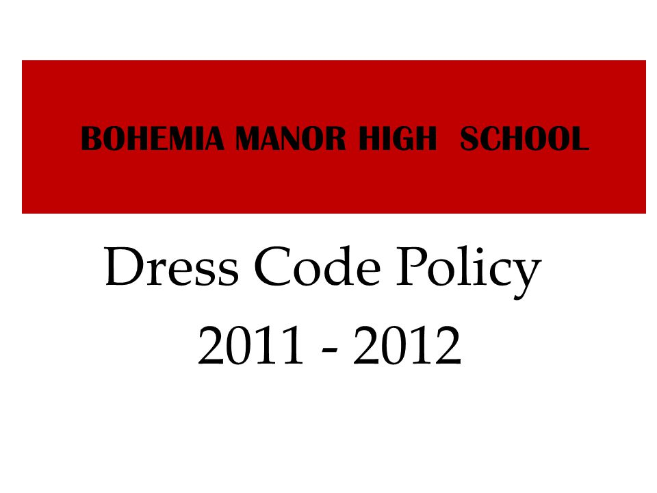 BOHEMIA MANOR HIGH SCHOOL Dress Code Policy 2011 - 2012