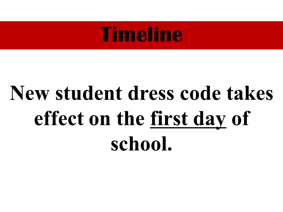 Timeline New student dress code takes effect on the first day of school.