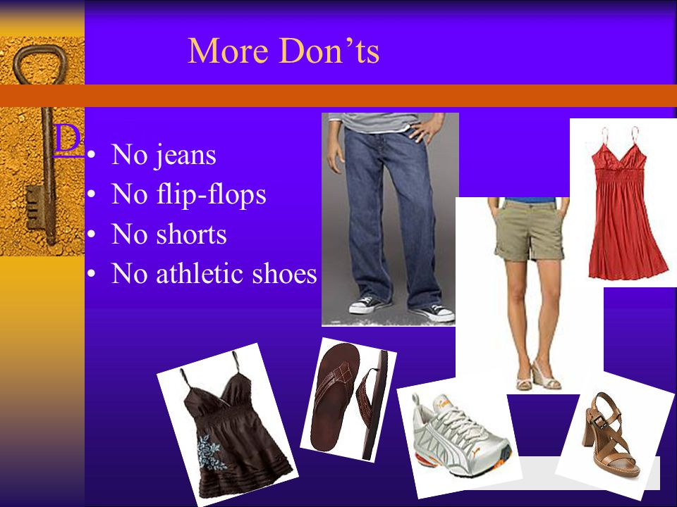 Donts No jeans No flip-flops No shorts No athletic shoes Career Center More Donts