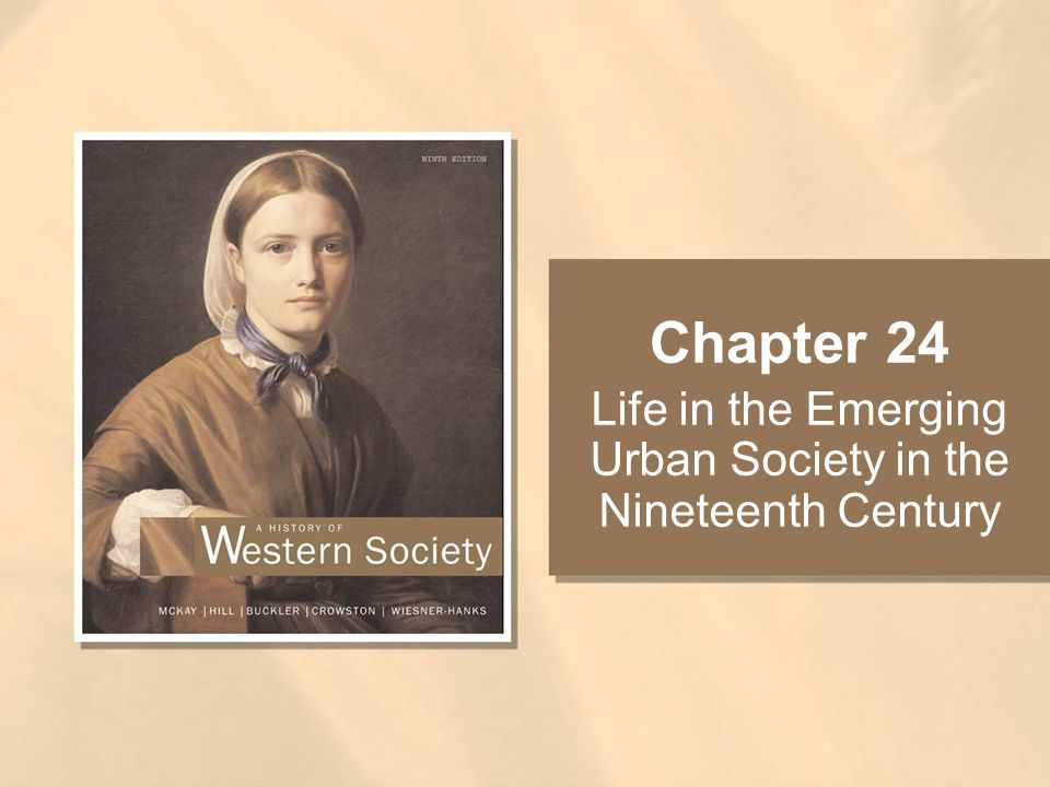 Chapter 24 Life in the Emerging Urban Society in the Nineteenth Century